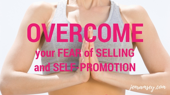 How to Overcome Your Fear of Selling and Self-Promotion