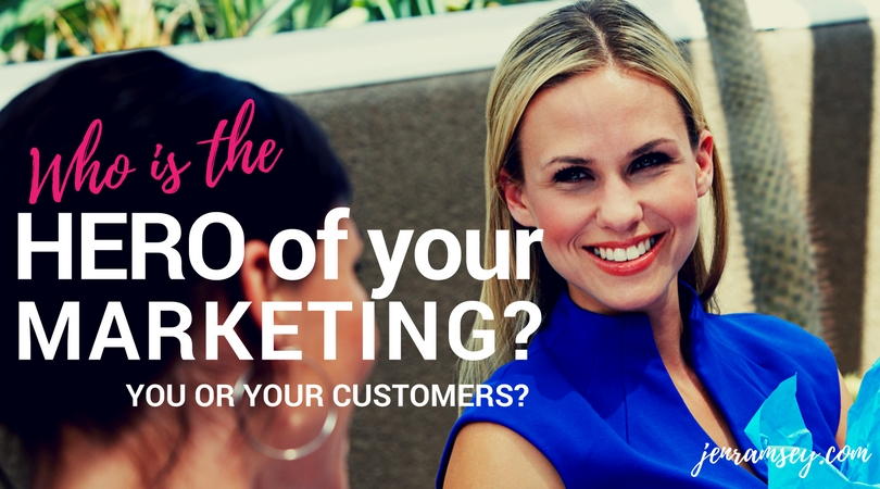 Who is the Hero of your Marketing? You or Your Customers?