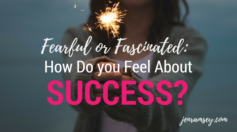 Fearful or Fascinated – How Do you Feel About Success?