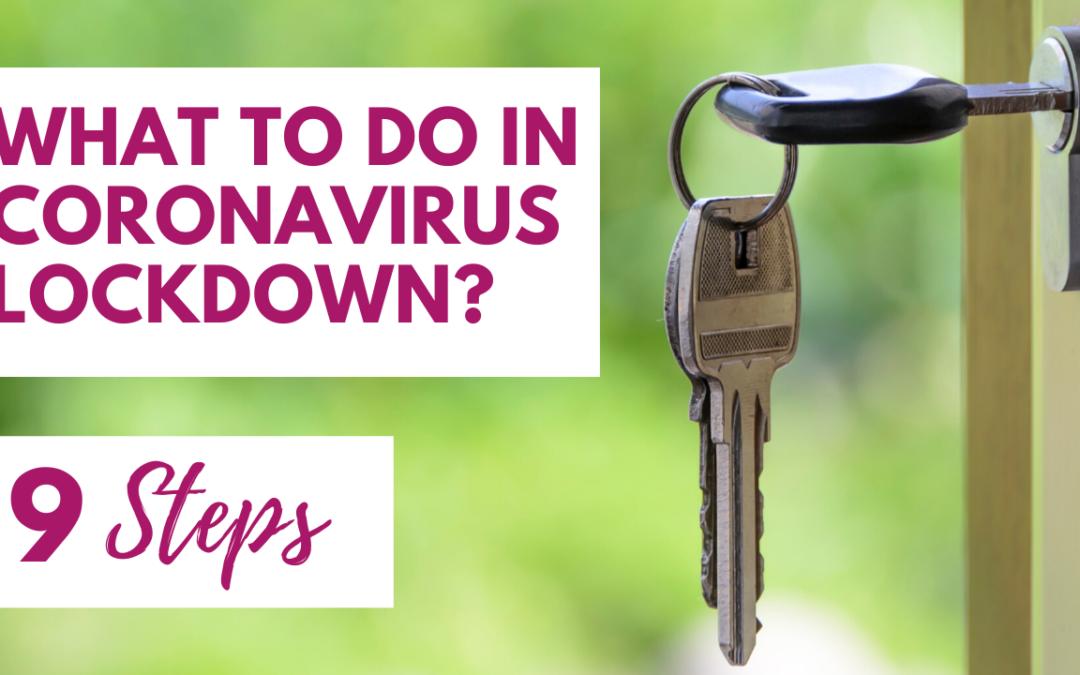 What to do in Coronavirus Lockdown?