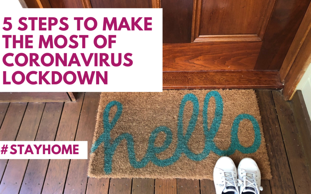 How to Make the Most of Coronavirus Lockdown – A 5 Step Guide