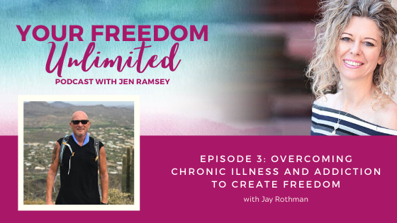 3: Overcoming Chronic Illness and Addiction to Create Freedom with Jay Rothman
