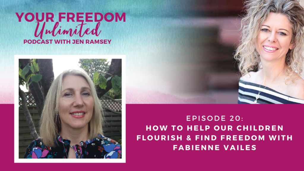 How to Help Our Children Flourish & Find Freedom with Fabienne Vailes