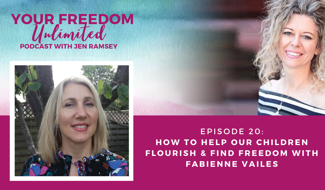 20: How to Help Our Children Flourish & Find Freedom with Fabienne Vailes