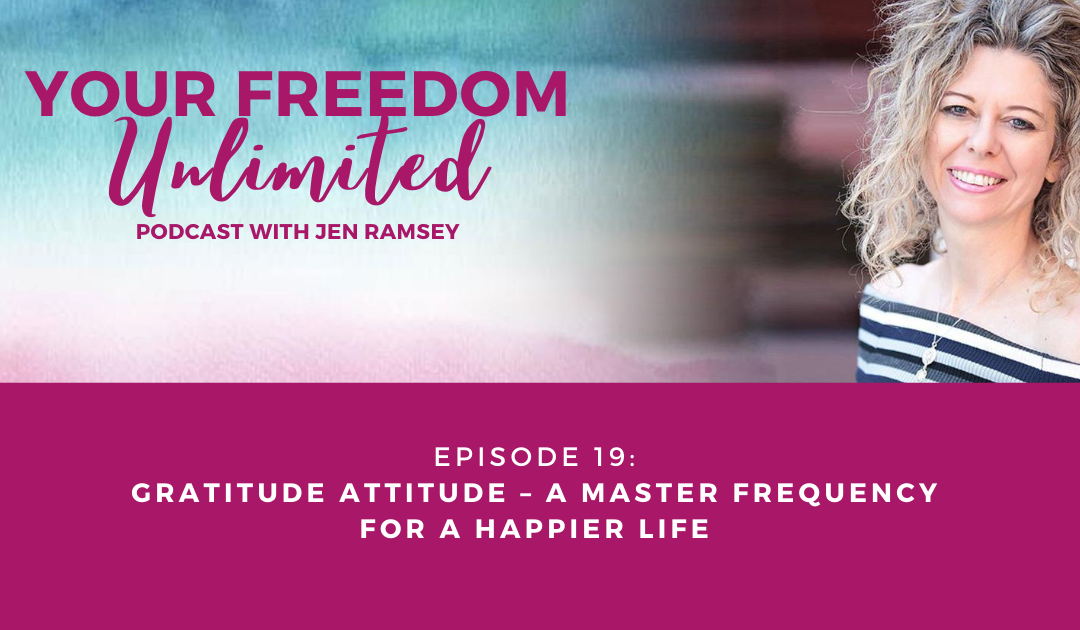 19: Gratitude Attitude – A Master Frequency For A Happier Life