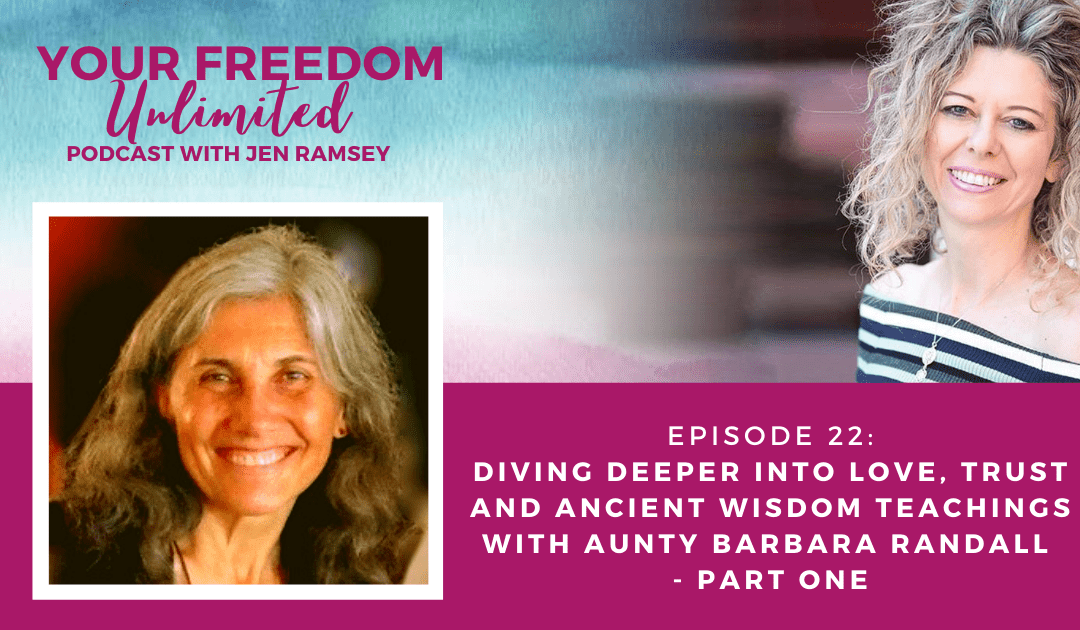 22: Diving Deeper into Love, Trust and Ancient Wisdom Teachings with Aunty Barbara Randall – Part One