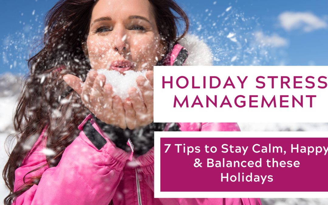 34: Holiday Stress Management – Seven Tips to Stay Calm, Happy & Balanced this Holiday Season