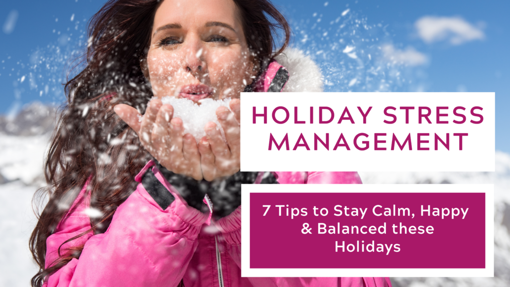 Holiday Stress Management – Seven Tips to Stay Calm, Happy & Balanced this Holiday Season