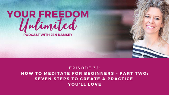 32: How to Meditate for Beginners – Part Two: Seven Steps to Create a Practice You'll Love