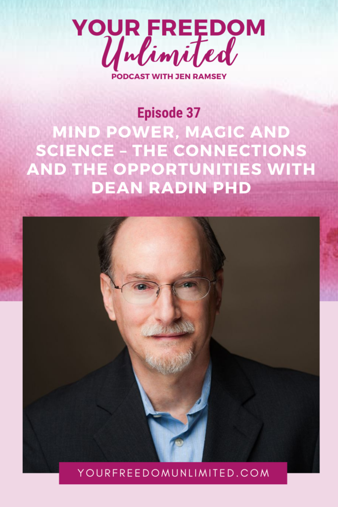 Mind Power, Magic and Science – The Connections and the Opportunities with Dean Radin PhD