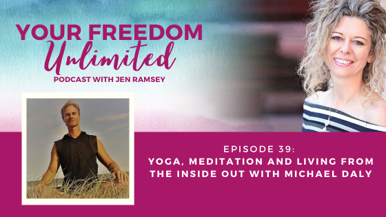39: Yoga, Meditation and Living From the Inside Out with Michael Daly