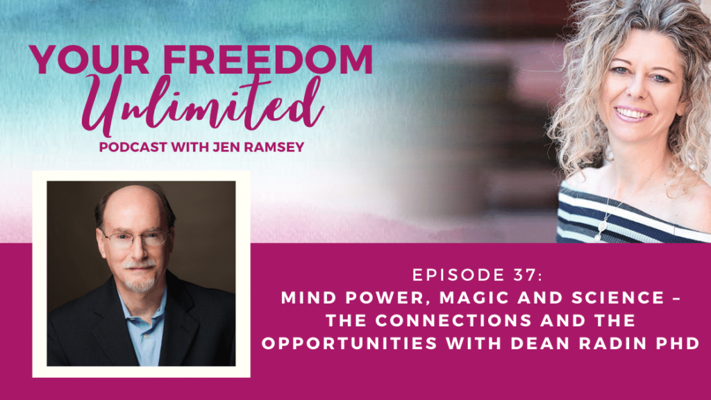 Episode 37:  Mind Power, Magic and Science – The Connections and the Opportunities with Dean Radin PhD
