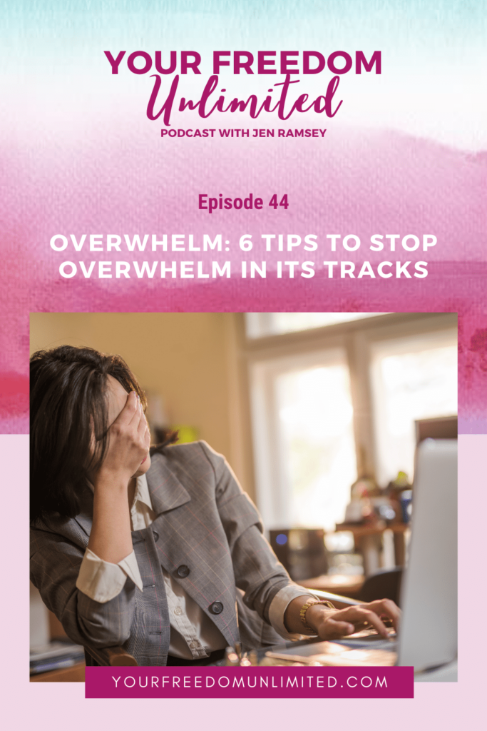 Overwhelm: 6 Tips To Stop Overwhelm in its Tracks