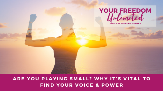 46: Are You Playing Small? Why It's Vital to Find Your Voice & Power