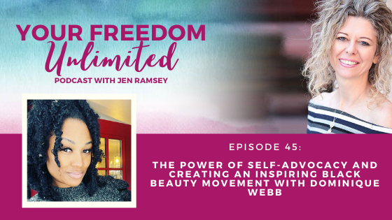 45: The Power of Self-Advocacy and Creating an Inspiring Black Beauty Movement with Dominique Webb