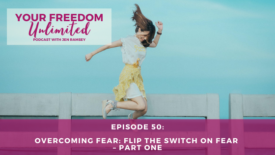 50: Overcoming Fear: Flip the Switch on Fear – Part One
