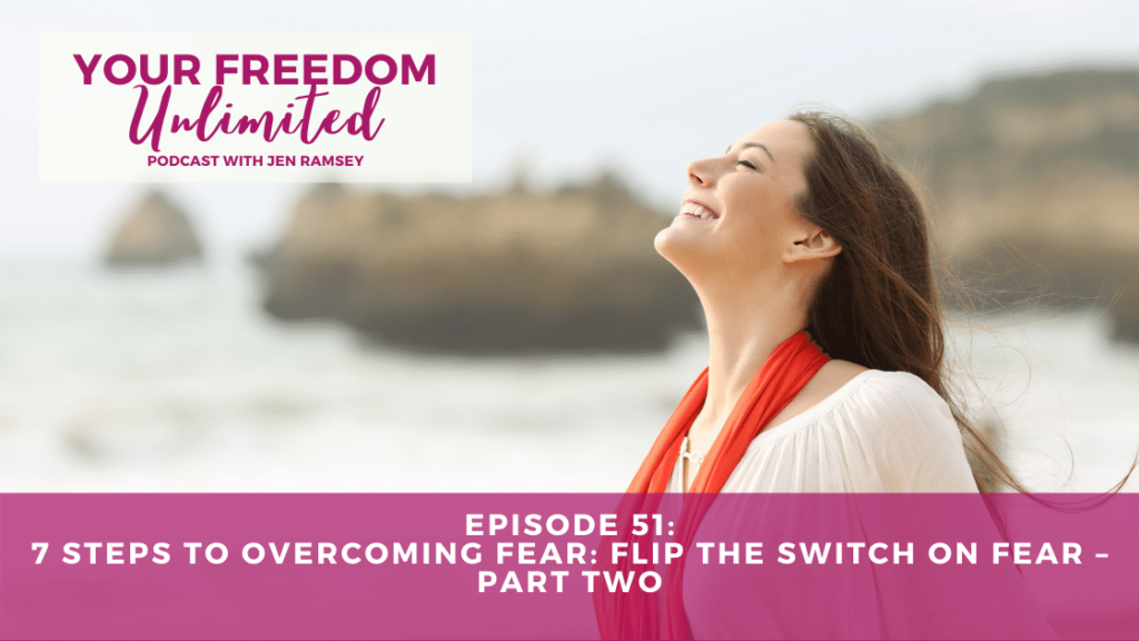 Seven Steps to Overcoming Fear: Flip the Switch on Fear – Part Two
