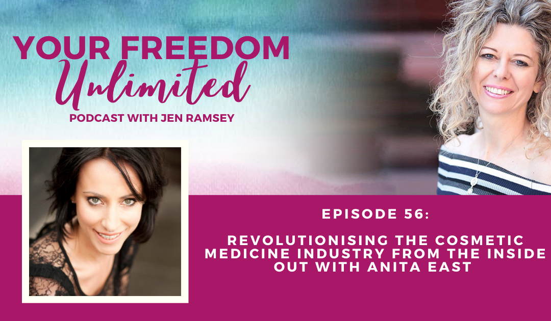 56: Revolutionising The Cosmetic Medicine Industry From the Inside Out with Anita East