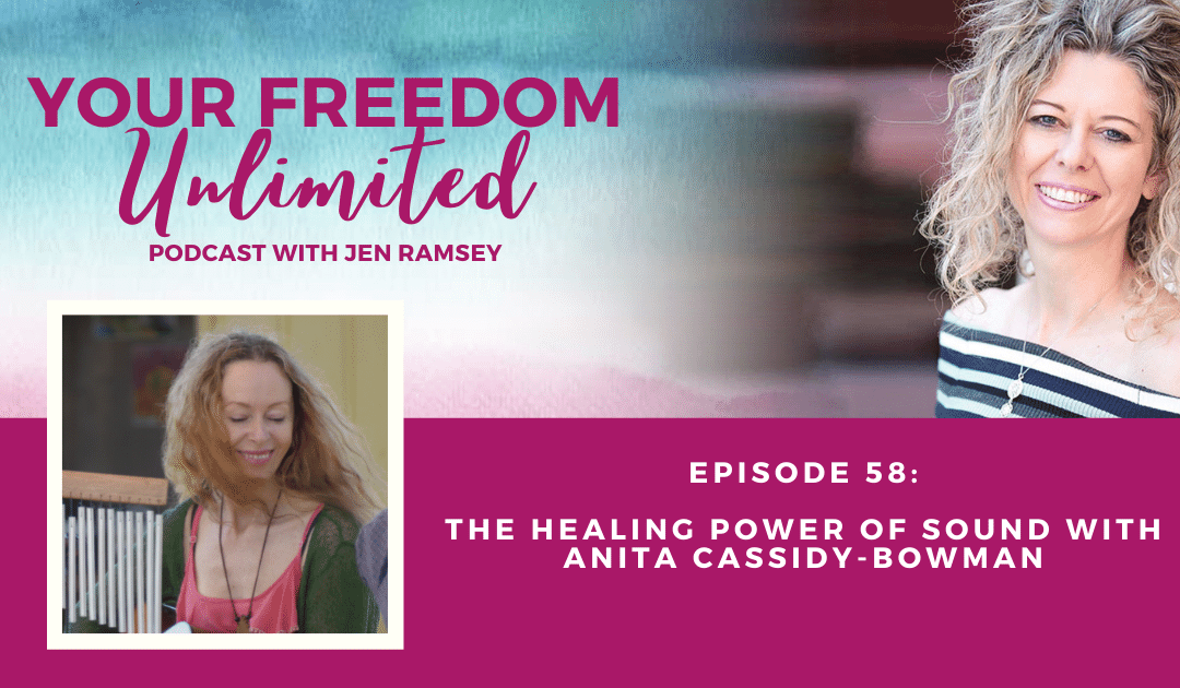 58: The Healing Power of Sound with Anita Cassidy-Bowman