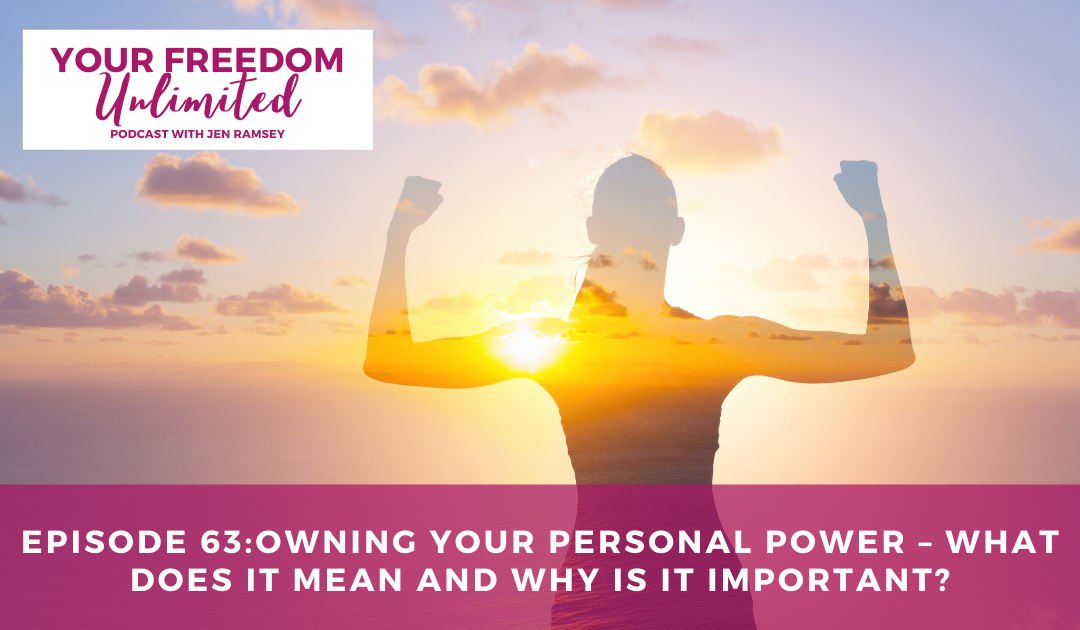 Episode: 63 – Owning Your Personal Power – What Does It Mean and Why Is it Important?